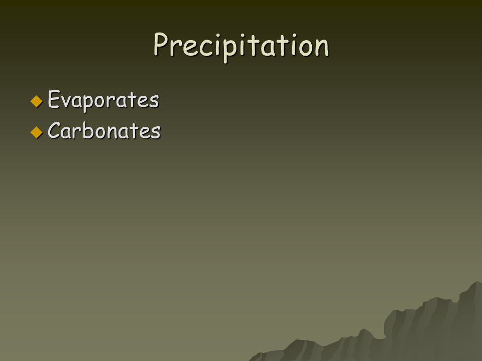 Precipitation  Evaporates  Carbonates