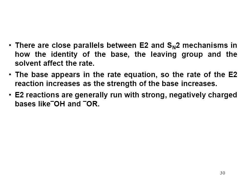 30 There are close parallels between E2 and S N 2 mechanisms in how the identity of the base, the leaving group and the solvent affect the rate. The b