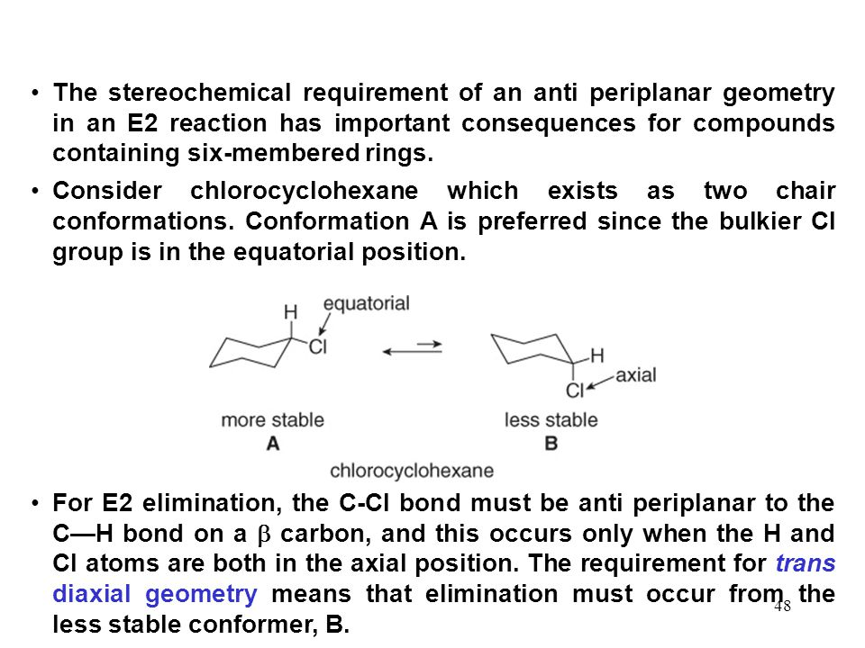 48 The stereochemical requirement of an anti periplanar geometry in an E2 reaction has important consequences for compounds containing six-membered ri