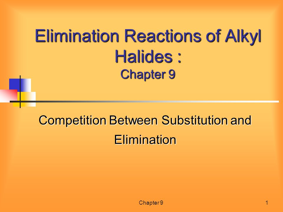 Chapter 91 Elimination Reactions of Alkyl Halides : Chapter 9 Competition Between Substitution and Elimination