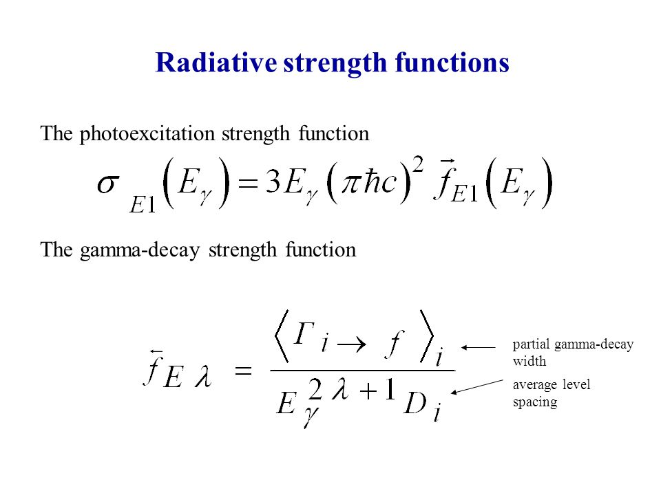 Radiative strength functions The photoexcitation strength function The gamma-decay strength function partial gamma-decay width average level spacing