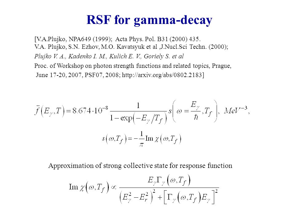 RSF for gamma-decay Approximation of strong collective state for response function [V.A.Plujko, NPA649 (1999); Acta Phys. Pol. B31 (2000) 435. V.A. Pl