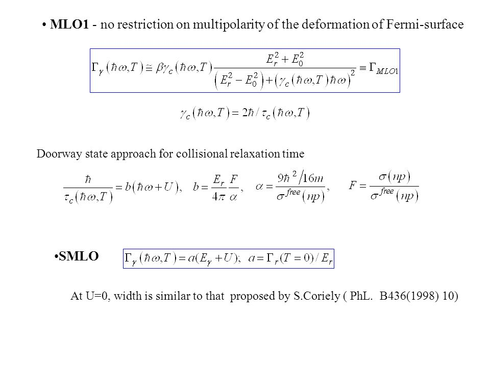 MLO1 - no restriction on multipolarity of the deformation of Fermi-surface Doorway state approach for collisional relaxation time SMLO At U=0, width i