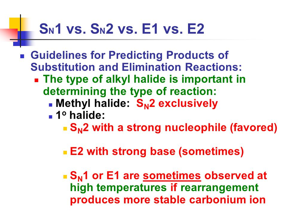 S N 1 vs. S N 2 vs. E1 vs. E2 Guidelines for Predicting Products of Substitution and Elimination Reactions: The type of alkyl halide is important in d