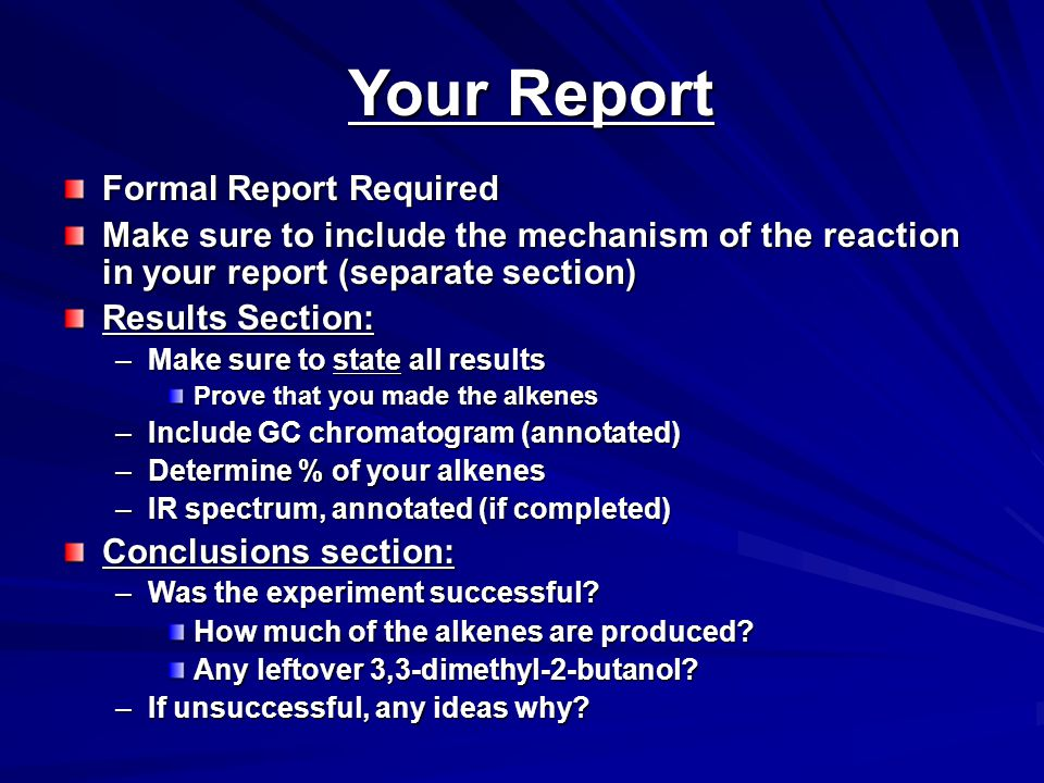 Your Report Formal Report Required Make sure to include the mechanism of the reaction in your report (separate section) Results Section: –Make sure to