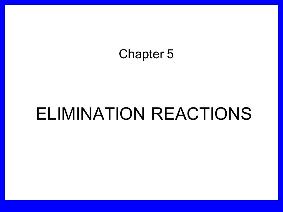 ELIMINATION REACTIONS Chapter 5
