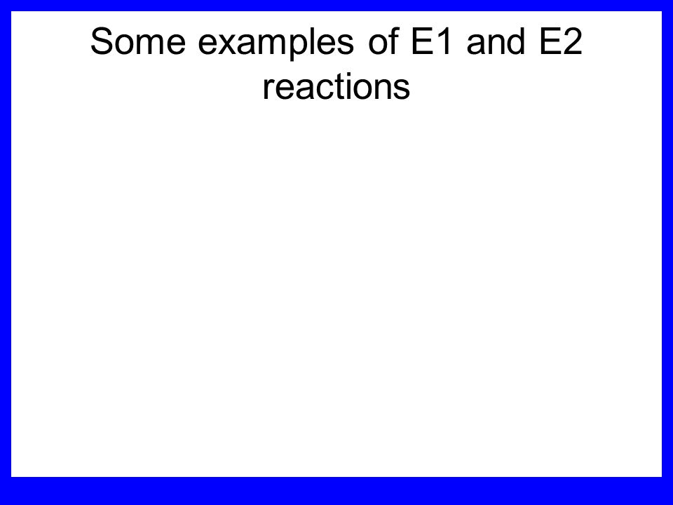 Stereochemistry of products E1 reactions usually give the thermodynamically most stable product as the major product. This usually means that the larg