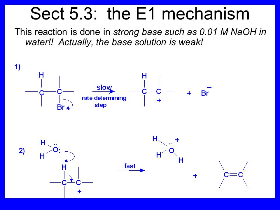 Kinetics The reaction in strong base at high concentration is second order (bimolecular): Rate law: rate = k[OH - ] 1 [R-Br] 1