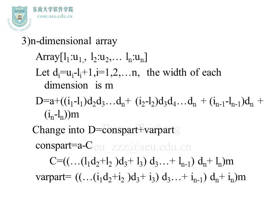 Zhang Zhizheng seu_zzz@seu.edu.cn 3)n-dimensional array Array[l 1 :u 1,, l 2 :u 2,… l n :u n ] Let d i =u i -l i +1,i=1,2,…n, the width of each dimens