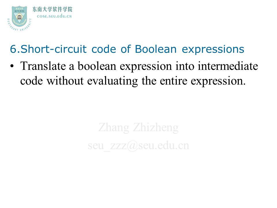 Zhang Zhizheng seu_zzz@seu.edu.cn 6.Short-circuit code of Boolean expressions Translate a boolean expression into intermediate code without evaluating