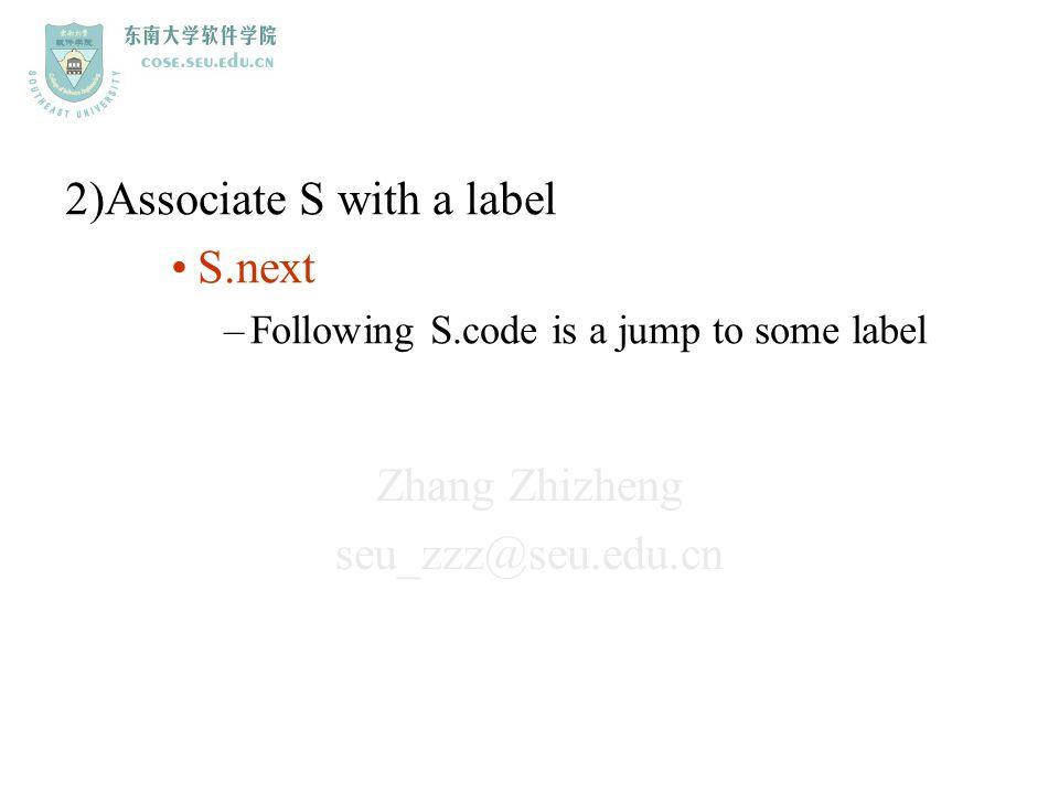 Zhang Zhizheng seu_zzz@seu.edu.cn 2)Associate S with a label S.next –Following S.code is a jump to some label