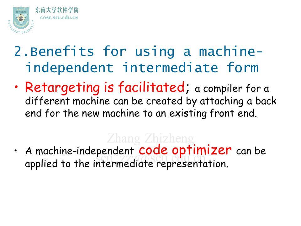 Zhang Zhizheng seu_zzz@seu.edu.cn 2.Benefits for using a machine- independent intermediate form Retargeting is facilitated ; a compiler for a differen