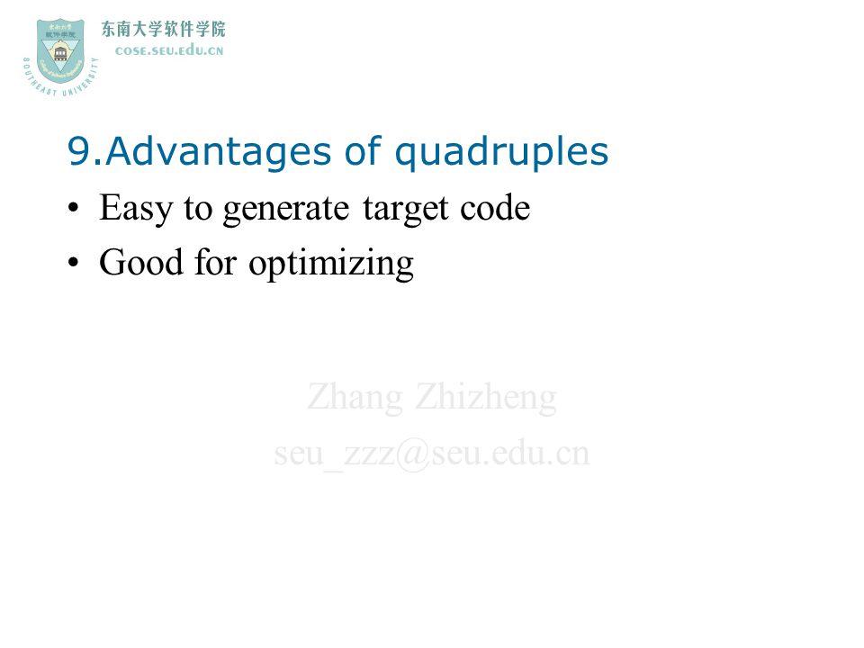 Zhang Zhizheng seu_zzz@seu.edu.cn 9.Advantages of quadruples Easy to generate target code Good for optimizing