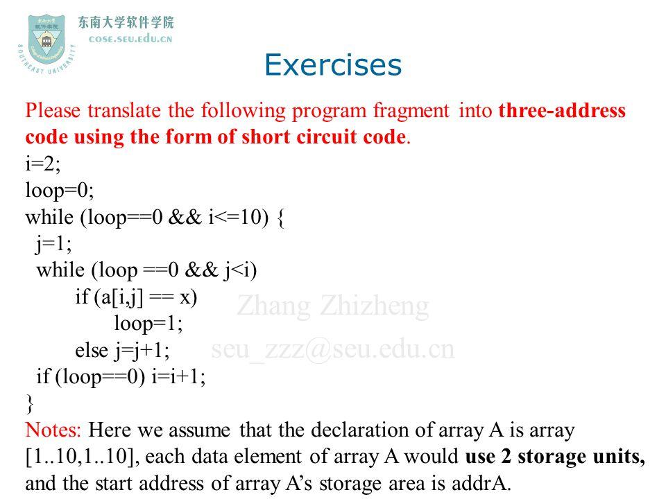 Zhang Zhizheng seu_zzz@seu.edu.cn Exercises Please translate the following program fragment into three-address code using the form of short circuit co