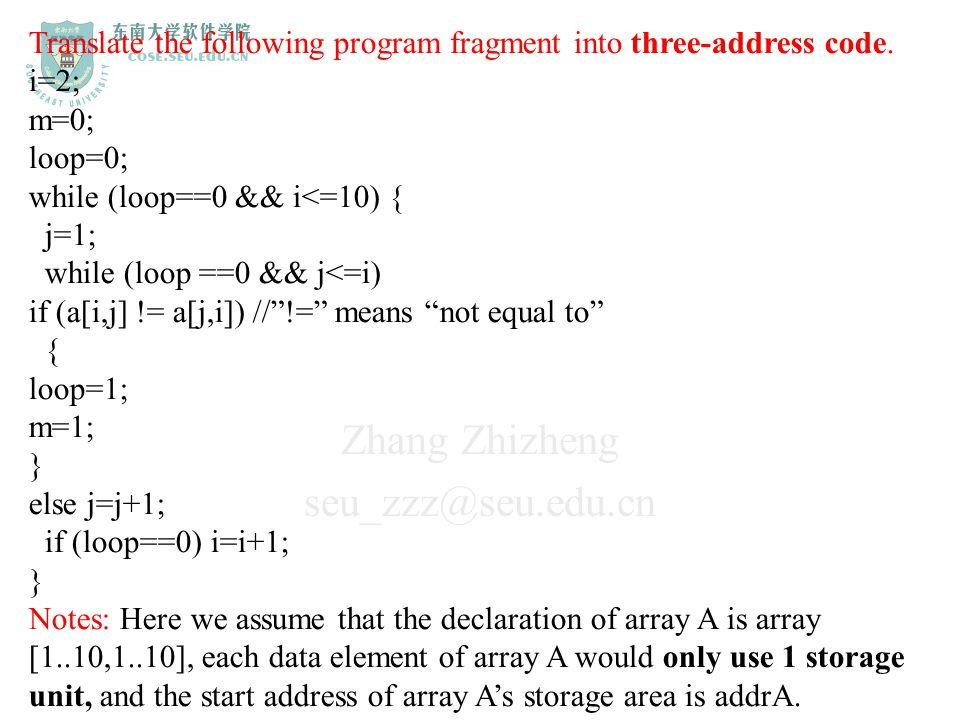 Zhang Zhizheng seu_zzz@seu.edu.cn Translate the following program fragment into three-address code. i=2; m=0; loop=0; while (loop==0 && i<=10) { j=1;