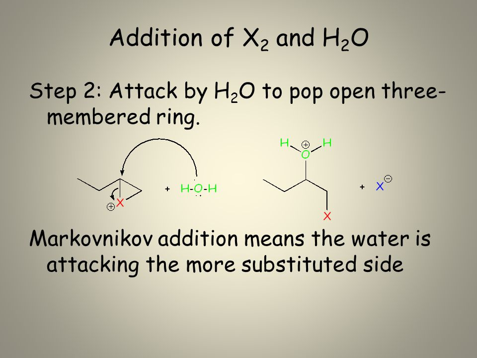Addition of X 2 and H 2 O Step 2: Attack by H 2 O to pop open three- membered ring.