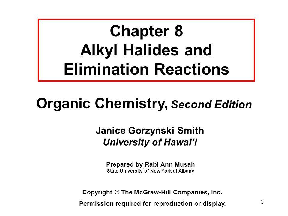 1 Organic Chemistry, Second Edition Janice Gorzynski Smith University of Hawai'i Chapter 8 Alkyl Halides and Elimination Reactions Copyright © The McG