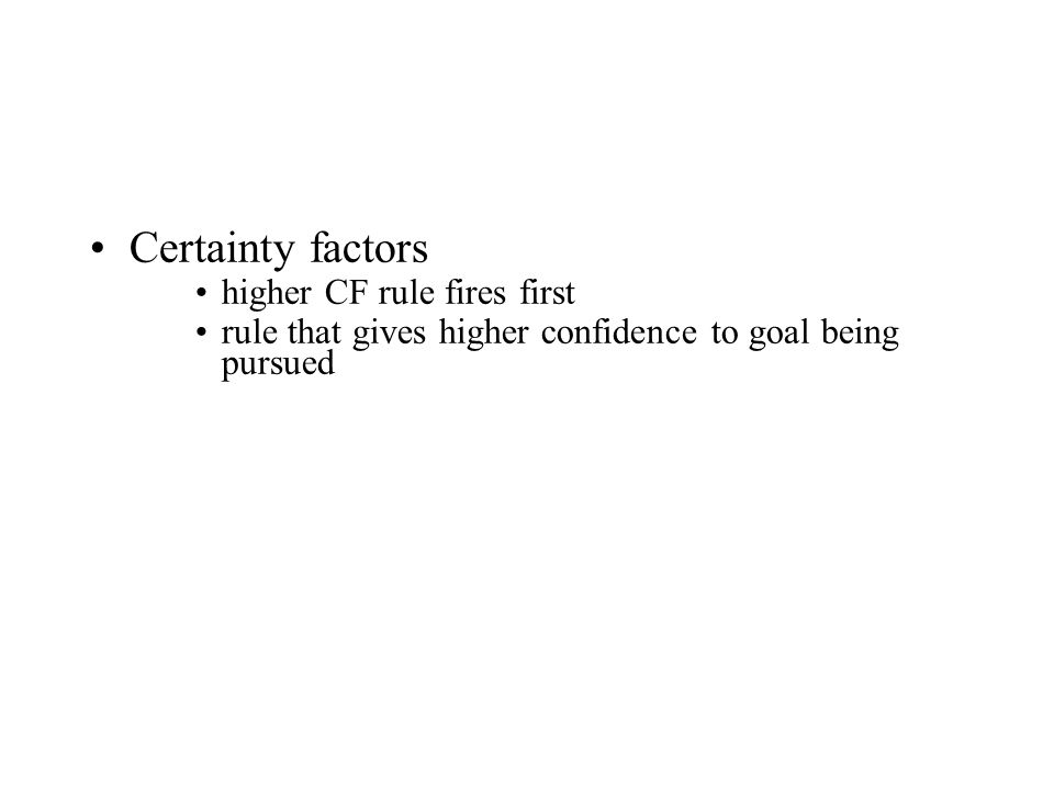 Certainty factors higher CF rule fires first rule that gives higher confidence to goal being pursued