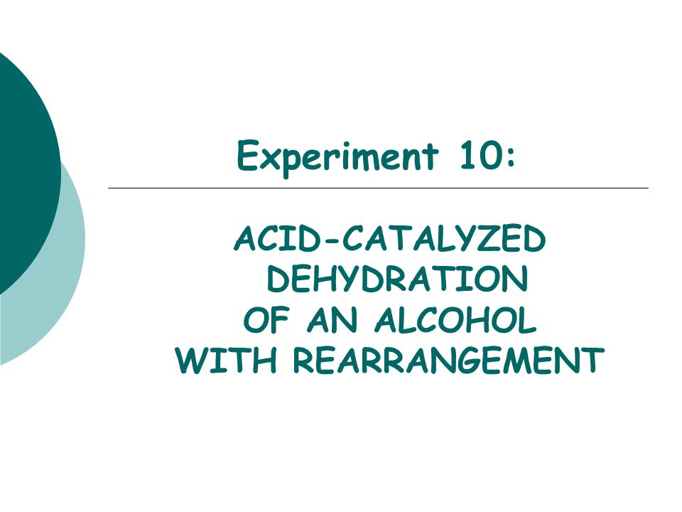 Experiment 10: ACID-CATALYZED DEHYDRATION OF AN ALCOHOL WITH REARRANGEMENT