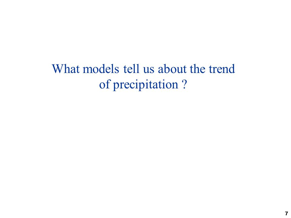 28/10/2008 7 What models tell us about the trend of precipitation ? 7