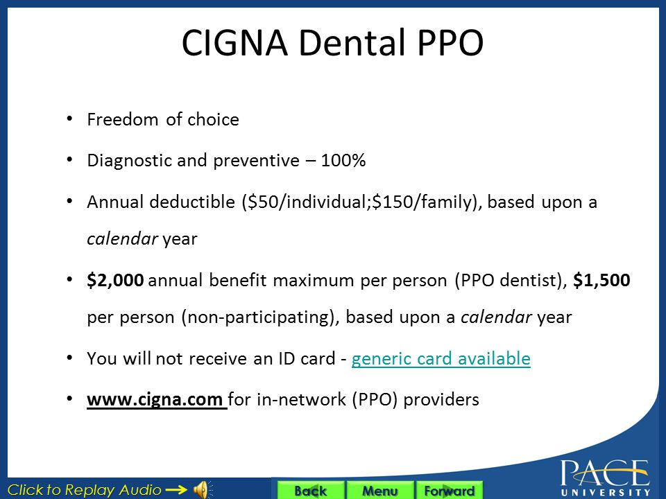 CIGNA Dental Care (DHMO) Dental Health Maintenance Organization (DHMO) Must choose a Primary Care Dentist No claim forms; No annual benefit maximum Vi
