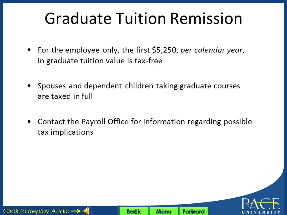 On Campus Tuition Remission 100% tuition remission for self, spouse/registered domestic partner and eligible dependent children (up to age 24); 50% fo