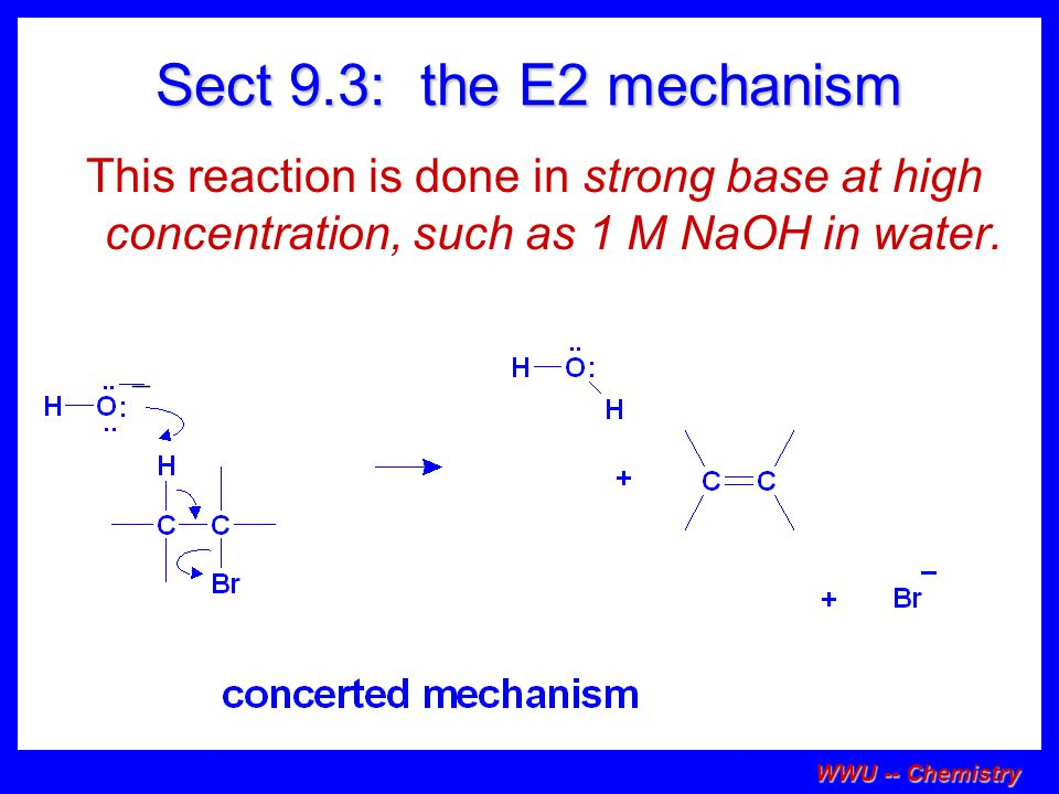 WWU -- Chemistry Sect 9.3: the E2 mechanism This reaction is done in strong base at high concentration, such as 1 M NaOH in water.