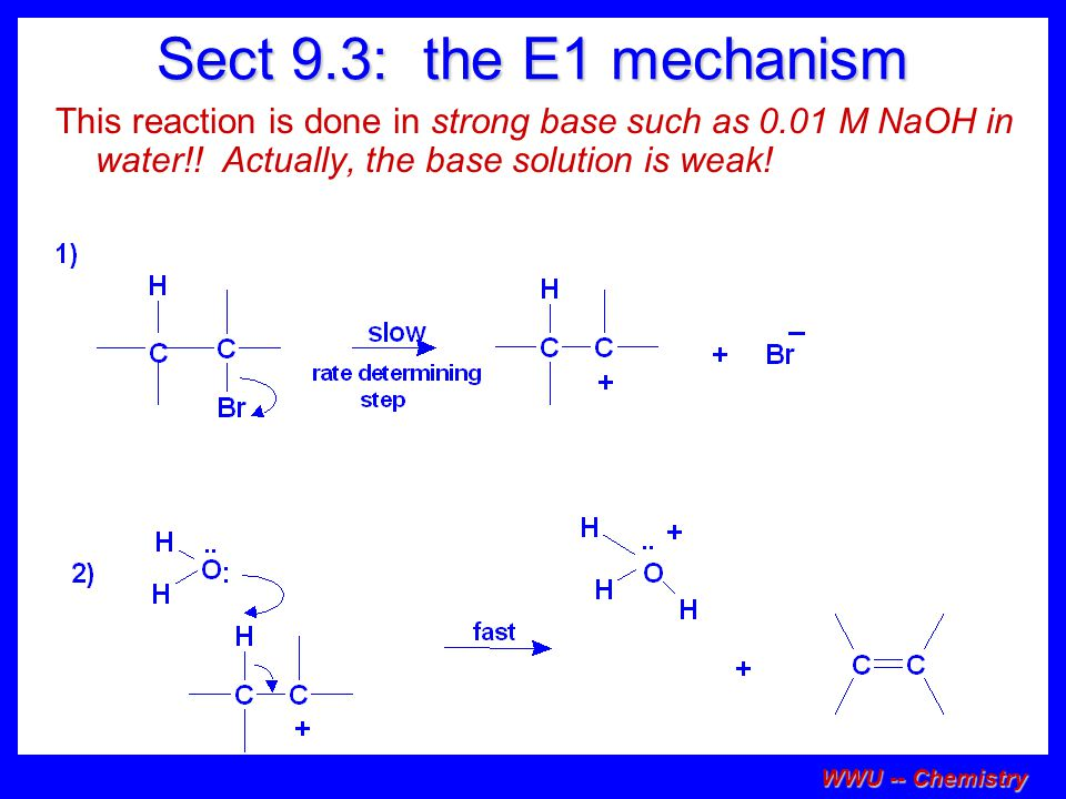 WWU -- Chemistry comparison of E2 / E1 E1 is a stepwise mechanism (two or more); Carbocation intermediate.