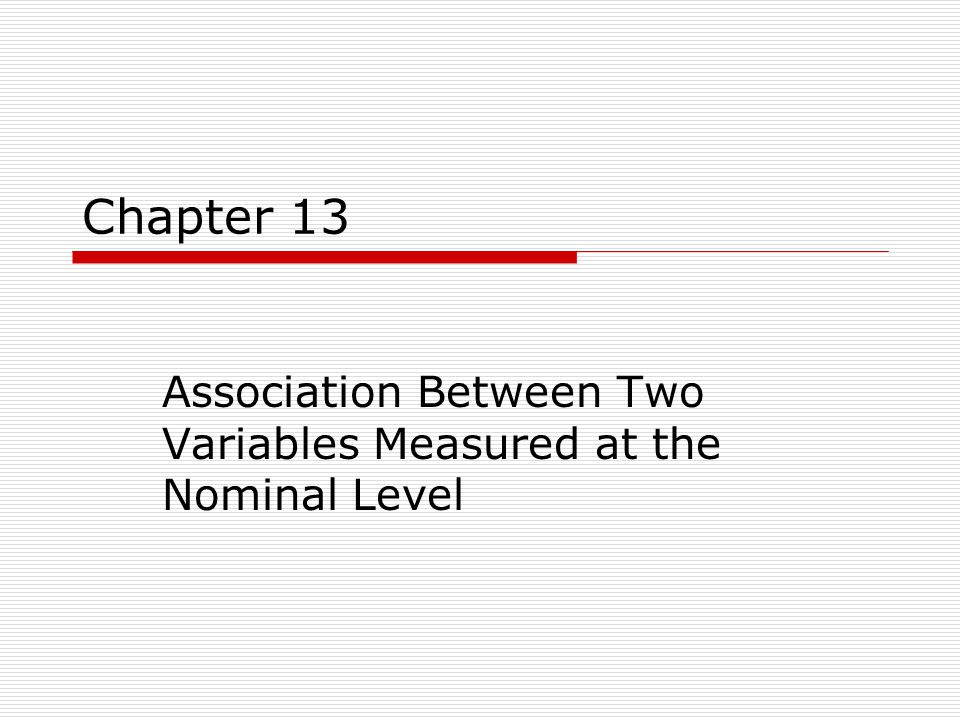 Chapter 13 Association Between Two Variables Measured at the Nominal Level