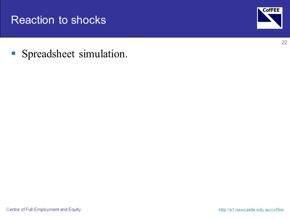 Centre of Full Employment and Equity 22 Reaction to shocks  Spreadsheet simulation.