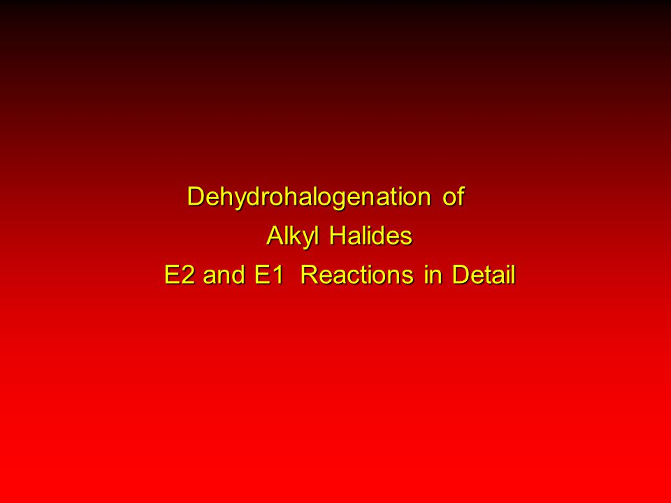 Dehydrohalogenation of Alkyl Halides E2 and E1 Reactions in Detail