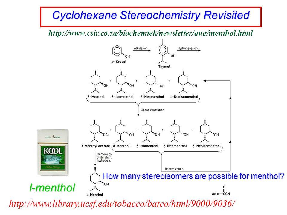 Cyclohexane Stereochemistry Revisited http://www.csir.co.za/biochemtek/newsletter/aug/menthol.html l-menthol http://www.library.ucsf.edu/tobacco/batco