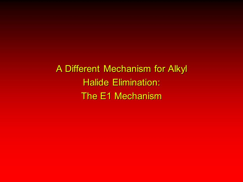 A Different Mechanism for Alkyl Halide Elimination: The E1 Mechanism