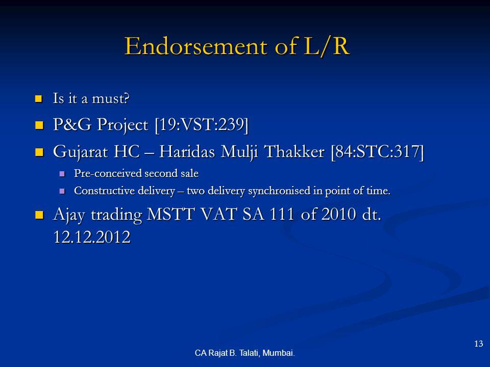 CA Rajat B. Talati, Mumbai. Endorsement of L/R Is it a must? Is it a must? P&G Project [19:VST:239] P&G Project [19:VST:239] Gujarat HC – Haridas Mulj