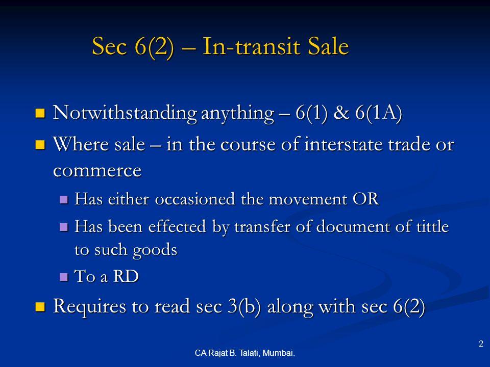 CA Rajat B. Talati, Mumbai. Sec 6(2) – In-transit Sale Notwithstanding anything – 6(1) & 6(1A) Notwithstanding anything – 6(1) & 6(1A) Where sale – in