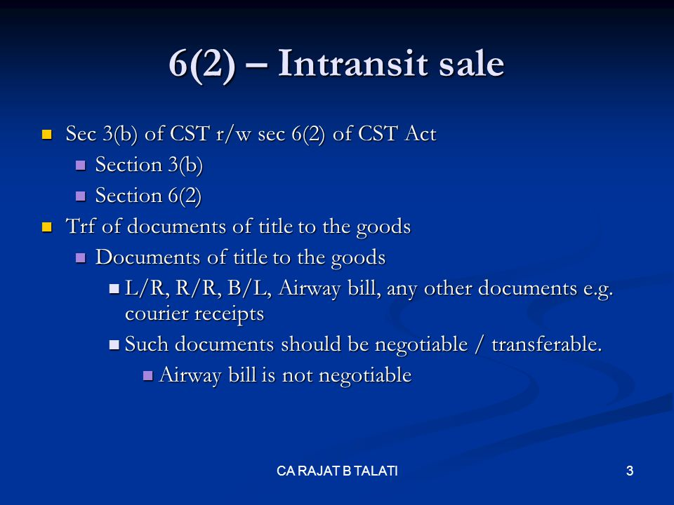 6(2) – Intransit sale During their movement During their movement Endorsement during their movement Endorsement during their movement Practical difficulties – passing of CENVAT credit, goods directly getting delivered etc Practical difficulties – passing of CENVAT credit, goods directly getting delivered etc M/s.