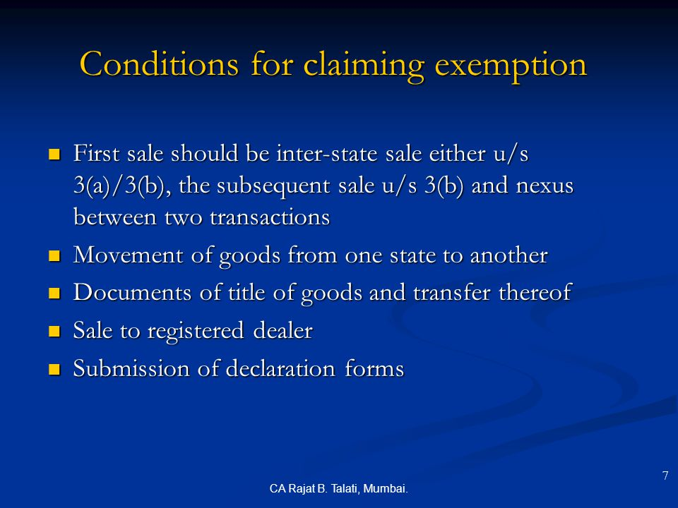 CA Rajat B. Talati, Mumbai. Conditions for claiming exemption First sale should be inter-state sale either u/s 3(a)/3(b), the subsequent sale u/s 3(b)
