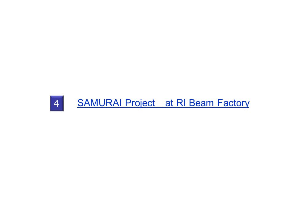 4 SAMURAI Project at RI Beam Factory