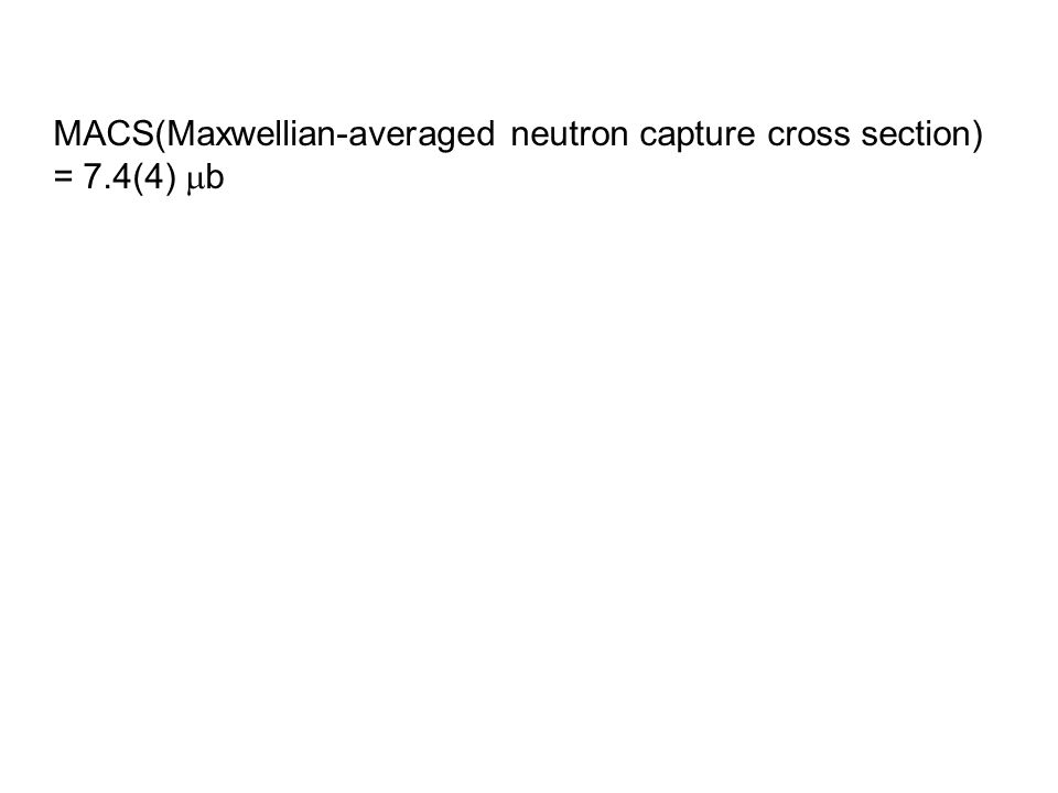 MACS(Maxwellian-averaged neutron capture cross section) = 7.4(4)  b