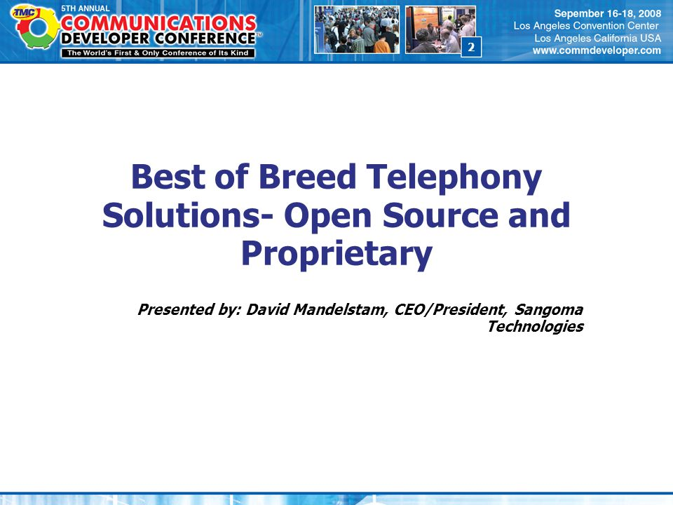 2 Best of Breed Telephony Solutions- Open Source and Proprietary Presented by: David Mandelstam, CEO/President, Sangoma Technologies