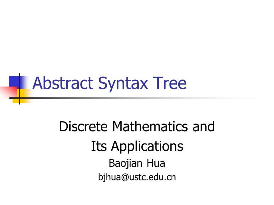 Abstract Syntax Tree Discrete Mathematics and Its Applications Baojian Hua bjhua@ustc.edu.cn