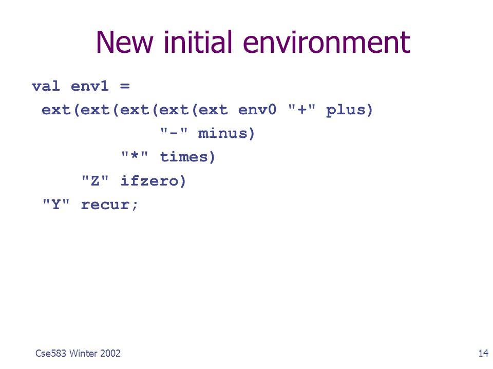 14Cse583 Winter 2002 New initial environment val env1 = ext(ext(ext(ext(ext env0