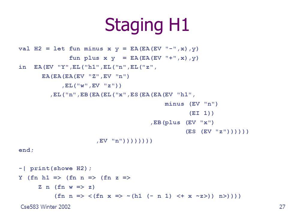 27Cse583 Winter 2002 Staging H1 val H2 = let fun minus x y = EA(EA(EV
