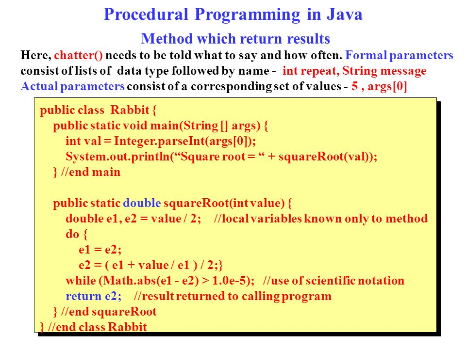 Procedural Programming in Java Method which return results public class Rabbit { public static void main(String [] args) { int val = Integer.parseInt(