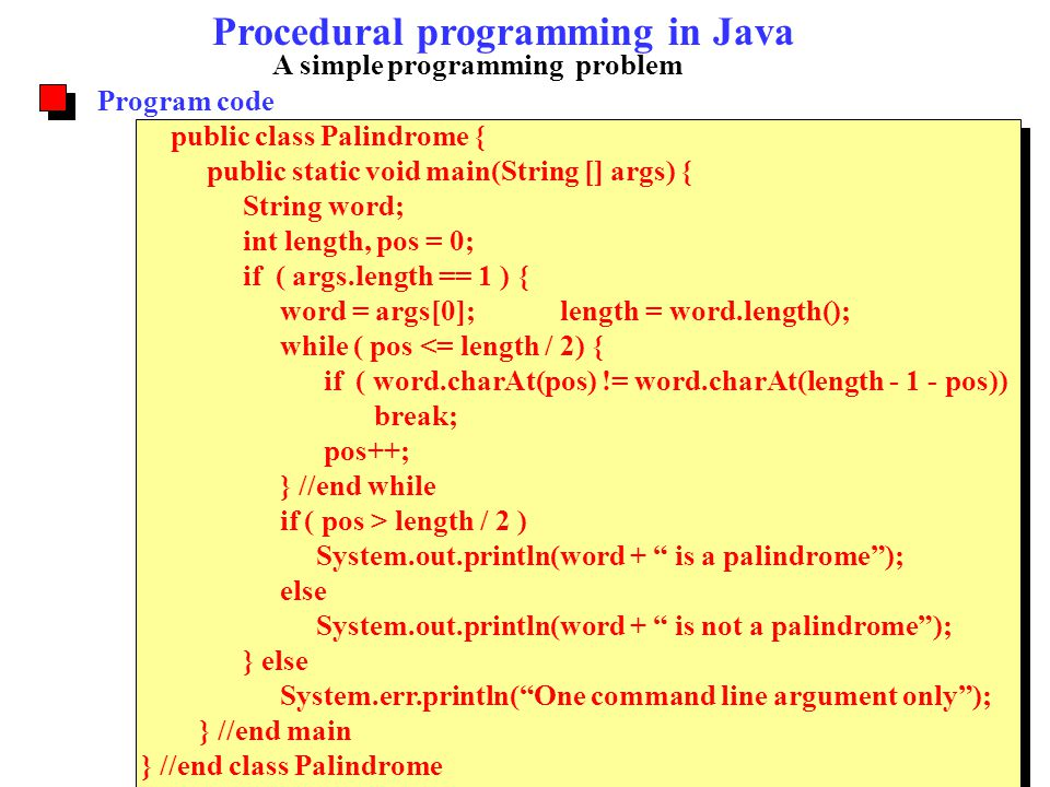 A simple programming problem Program code public class Palindrome { public static void main(String [] args) { String word; int length, pos = 0; if ( a