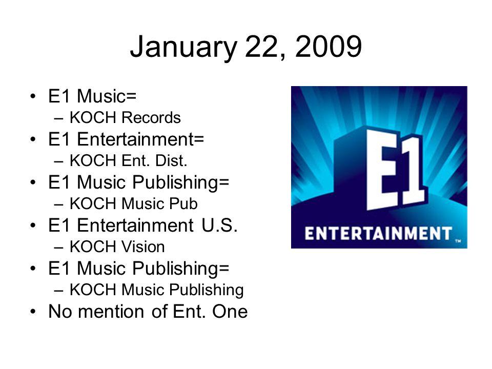 January 22, 2009 E1 Music= –KOCH Records E1 Entertainment= –KOCH Ent.