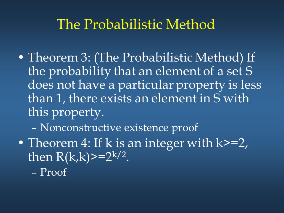 The Probabilistic Method Theorem 3: (The Probabilistic Method) If the probability that an element of a set S does not have a particular property is le