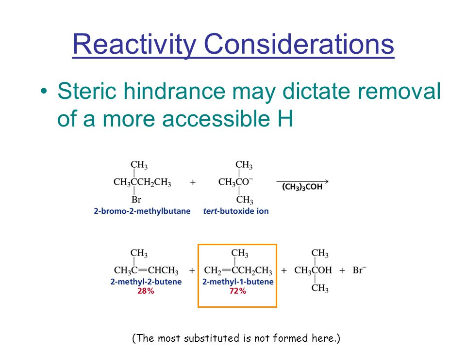Reactivity Considerations Steric hindrance may dictate removal of a more accessible H (The most substituted is not formed here.)