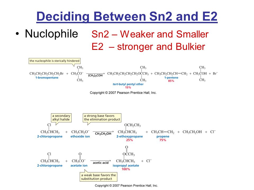 Deciding Between Sn2 and E2 Nuclophile Sn2 – Weaker and Smaller E2 – stronger and Bulkier