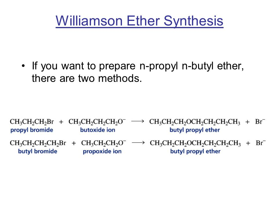 Williamson Ether Synthesis If you want to prepare n-propyl n-butyl ether, there are two methods.
